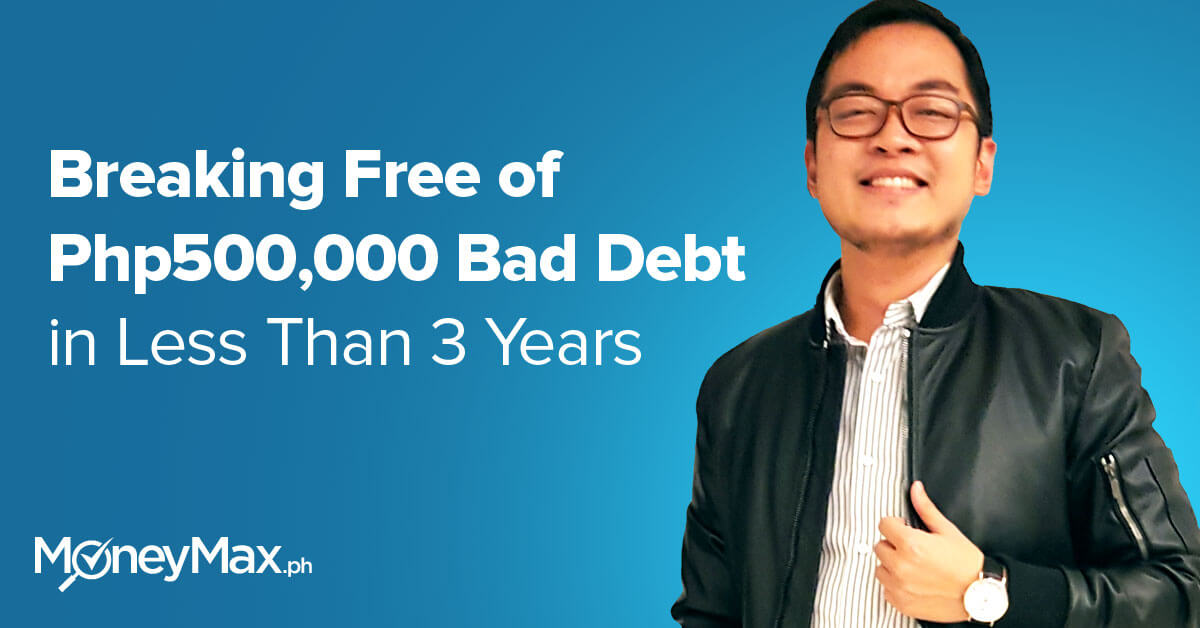 Breaking free of Php500,000 bad debt in less than 3 years