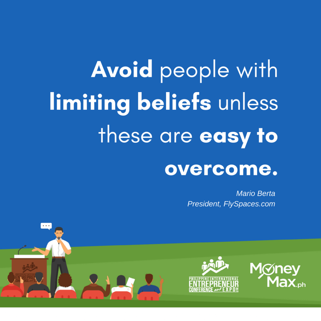 Avoid people with limiting beliefs unless these are easy to overcome