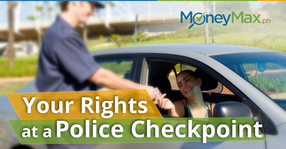 Rights at a Police Checkpoint   MoneyMax.ph