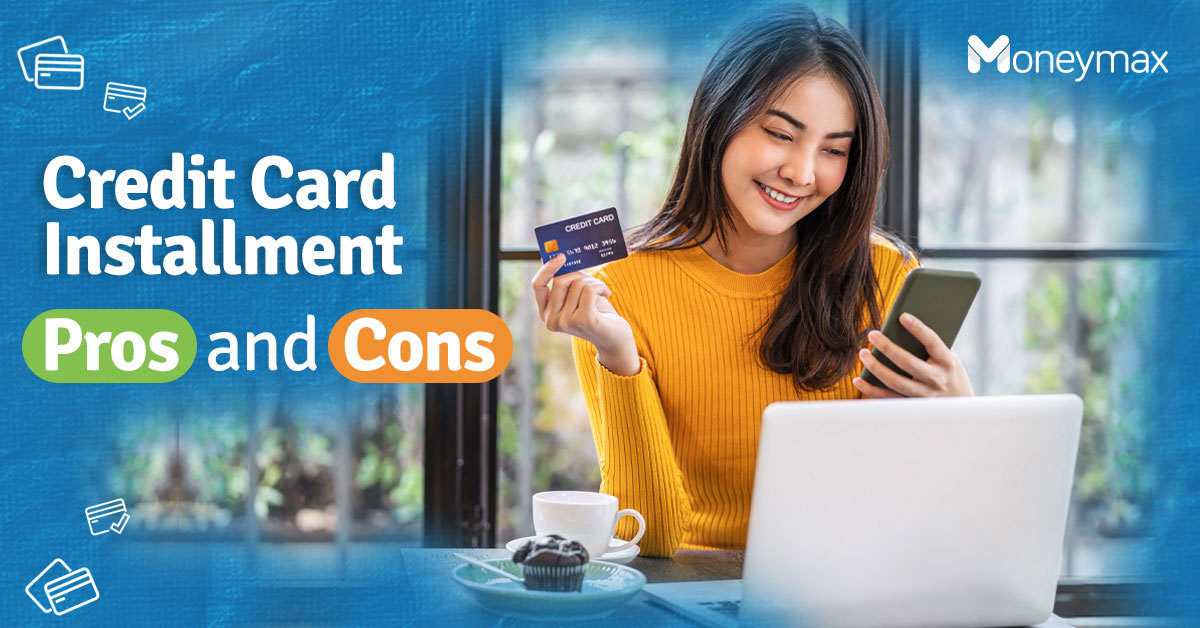 The Pros and Cons of Credit Card Installment Plans   Moneymax